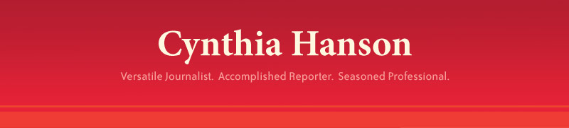 Cynthia Hanson - Versatile Journalist. Accomplished Reporter. Seasoned Professional.